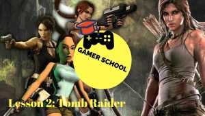 Gamer School Lesson 2.1 – Tomb Raider: The History