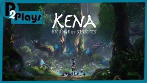 P2 Plays – Kena: Bridge Of Spirits