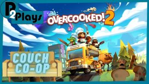 P2 Plays – Couch Co-op – Overcooked 2
