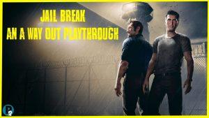 Jail Break – An A Way Out Playthrough – Part 6