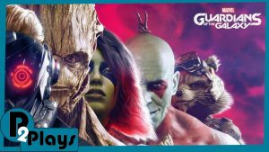 P2 Plays – Marvel's Guardians Of The Galaxy